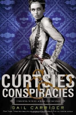 Curtsies & Conspiracies (Finishing School) by Carriger, Gail (2013) Hardcover