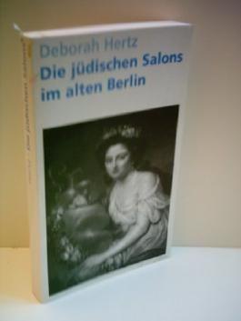 DEBORAH HERTZ: Die jüdischen Salons im alten Berlin