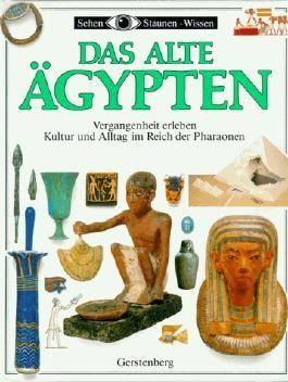 Das Alte Ägypten. Kultur und Alltagsleben im Reich der Pharaonen