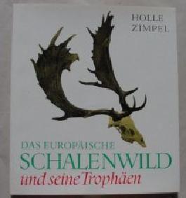 Das Europäische Schalenwild und seine Trophäen :
