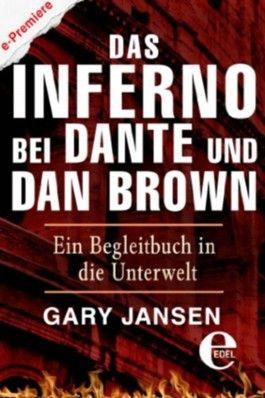 Das Inferno bei Dante und Dan Brown: Ein Begleitbuch in die Unterwelt