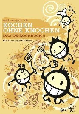 Das Ox-Kochbuch 5: Kochen ohne Knochen - Mehr als 200 vegane Punk-Rezepte von Uschi Herzer Ausgabe 1 (2012)