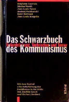 Das Schwarzbuch des Kommunismus: Unterdrückung, Verbrechen und Terror. Mit dem Kapitel 'Die Aufarbeitung des Sozialismus in der DDR' von Joachim Gauck und Ehrhart Neubert