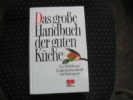 Das grosse Handbuch der guten Küche : über 1000 Rezepte ; Ernährung, Warenkunde und Küchenpraxis.
