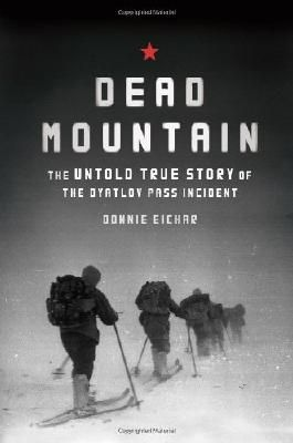 Dead Mountain: The True Story of the Dyatlov Pass Incident: The Untold True Story of the Dyatlov Pass Incident by Donnie Eichar (2013) Hardcover