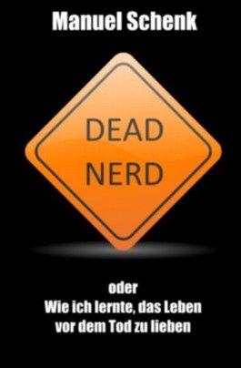 Dead Nerd: oder Wie ich lernte, das Leben vor dem Tod zu lieben