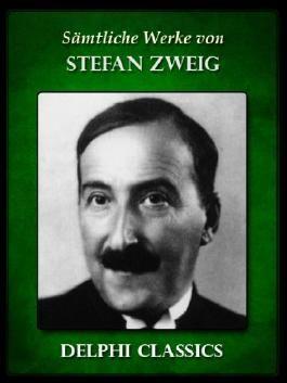 Delphi Saemtliche Werke von Stefan Zweig (Illustrierte) (German Edition)