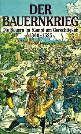 Der Bauernkrieg. Die Bauern im Kampf um Gerechtigkeit 1300-1525