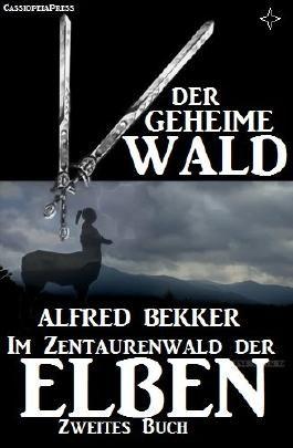 Der Geheime Wald (Im Zentaurenwald der Elben - Zweites Buch) (Alfred Bekker's Elben-Saga - Neuausgabe / Elbenkinder 16)