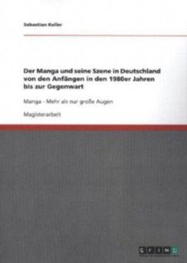 Der Manga und seine Szene in Deutschland von den Anfängen in den 1980er Jahren bis zur Gegenwart