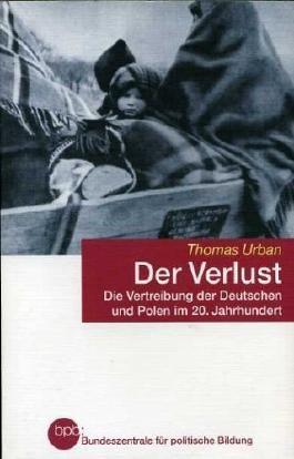 Der Verlust. Der Vertreibung der Deutschen und Polen im 20. Jahrhundert
