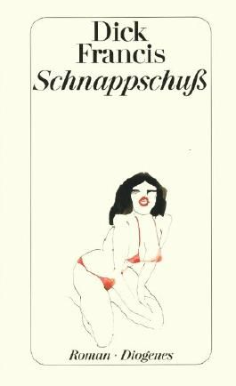 Dick Francis: Schnappschuß. Kriminalroman