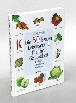 Die 50 besten Lebensmittel für Ihre Gesundheit. Heilkraft - Anwendung - Küchentips. Ein Dorling Kindersley Buch.