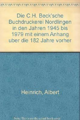 Die C.H. Beck'sche Buchdruckerei Nördlingen in den Jahren 1945 bis 1979: Mit einem Anhang über die 182 Jahre vorher