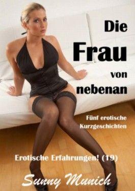 Die Frau von nebenan! Erotische Erfahrungen (19) - Fünf Kurzgeschichten!