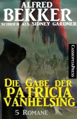Die Gabe der Patricia Vanhelsing - 5 Patricia Vanhelsing-Romane (Sonderband)