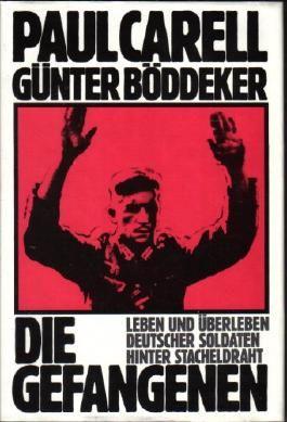 Die Gefangenen: Leben und Überleben deutscher Soldaten hinter Stacheldraht