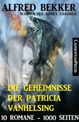 Die Geheimnisse der Patricia Vanhelsing (Zehn Romane übersinnliche Spannung)