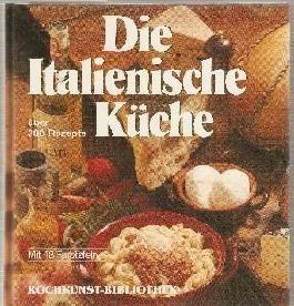 Die Italienische Küche - über 300 Rezepte.
