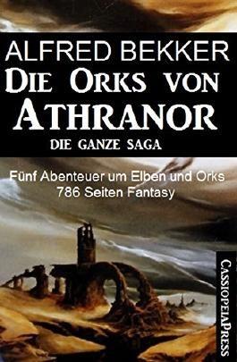 Die Orks von Athranor: Die ganze Saga: Fünf Abenteuer um Elben und Orks - 786 Taschenbuchseiten Fantasy