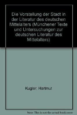 Die Vorstellung der Stadt in der Literatur des deutschen Mittelalters