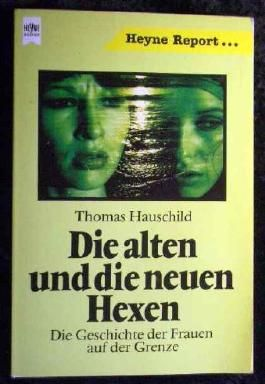 Die alten und die neuen Hexen : d. Geschichte d. Frauen auf d. Grenze.