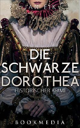 Die schwarze Dorothea: Historischer Krimi