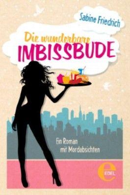 Die wunderbare Imbissbude: Ein Roman mit Mordabsichten
