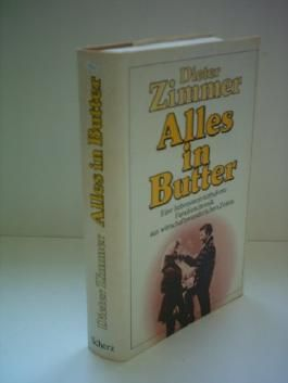 Dieter Zimmer: Alles in Butter - Eine liebenswert-turbulente Familienchronik aus wirtschaftswunderlichen Zeiten.