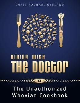 Dining With The Doctor: The Unauthorized Whovian Cookbook by Oseland, Chris-Rachael (2012)