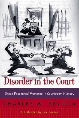 Disorder in the Court: Great Fractured Moments in Courtroom History Reprint Edition by Charles M. Sevilla published by W. W. Norton & Company (1999) Paperback