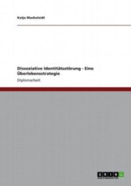 Dissoziative Identitätsstörung - Eine Überlebensstrategie