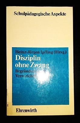 Disziplin ohne Zwang. Begründung und Verwirklichung