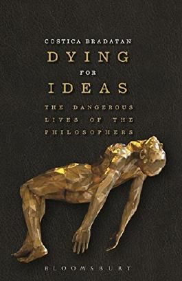 Dying for Ideas: The Dangerous Lives of the Philosophers