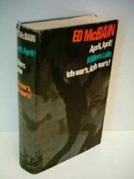 Ed Mcbain: April, April ! / Killers Lohn / Ich wars, Ich wars !