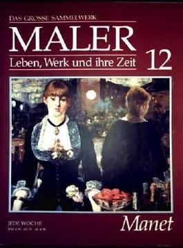 Edouard Manet- das grosse Sammelwerk Maler - Leben, Werk und ihre Zeit - Abschnitt 1: Romantik und Impressionismus - Band 12