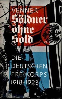 Ein deutscher Heldenkampf. Die Geschichte des Freikorps 1918 - 1923. Söldner ohne Sold. Mit zahlreichen Bildtafeln.