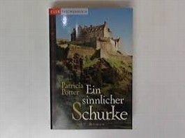 Ein sinnlicher Schurke Roman / Patricia Potter. Dt. von Jutta-Maria Piechulek