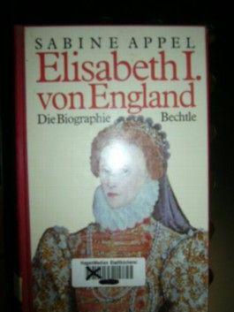 Elisabeth I. von England. Die Biographie