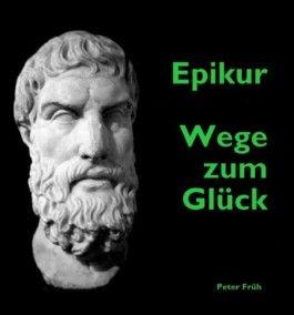 Epikur - Wege zum Glück
