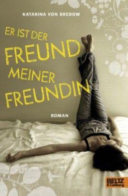 Er ist der Freund meiner Freundin: Roman