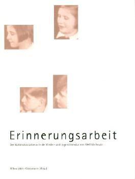 Erinnerungsarbeit. Der Nationalsozialismus in der Kinder- und Jugendliteratur 1945 bis heute,