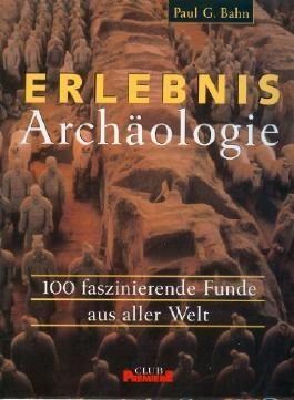 Erlebnis Archäologie - 100 faszinierende Funde aus aller Welt (Bildband, Format: 29x23,5x2cm)