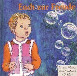 Euch zur Freude - Ein Buch für unsere Kinder Band 1