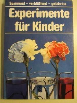Experimente für Kinder. Spannend - verblüffend - gefahrlos
