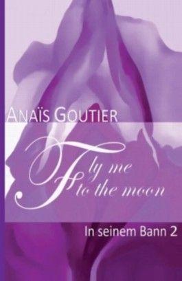 Fly Me To The Moon - In seinem Bann 2: Erotischer Liebesroman