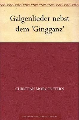 Galgenlieder nebst dem 'Gingganz'