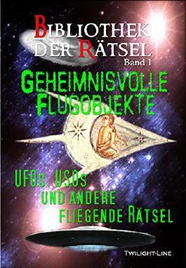 Geheimnisvolle Flugobjekte: UFOs, USOs und andere fliegende Rätsel (Bibliothek der Rätsel 1)
