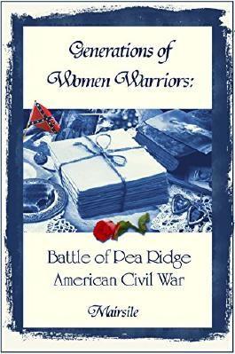 Generations of Women Warriors: Battle of Pea Ridge, American Civil War