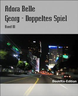 Georg - Doppeltes Spiel: Band III